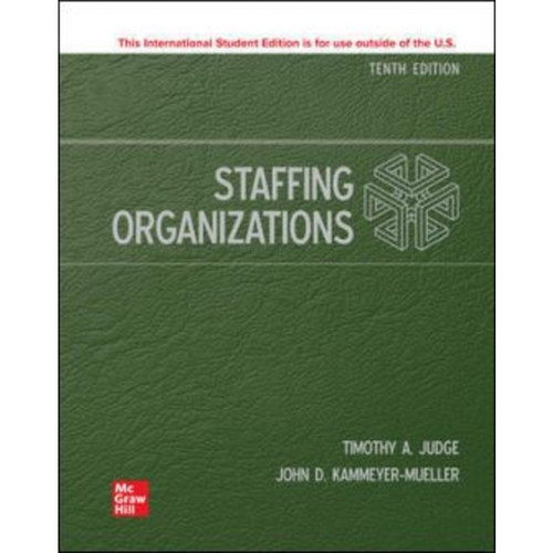 ISE Staffing Organizations (10th Edition) Timothy Judge and John Kammeyer-Mueller | 9781260597608
