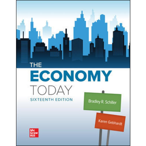 The Economy Today (16th Edition) Bradley Schiller and Karen Gebhardt   9781260932997