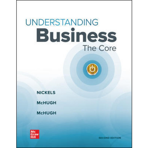 Understanding Business: The Core (2nd Edition) William Nickels, James McHugh and Susan McHugh LL | 9781264126170
