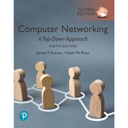 Computer Networking: A Top-Down Approach (8th Global Edition) James F. Kurose and Keith Ross |  9781292405469