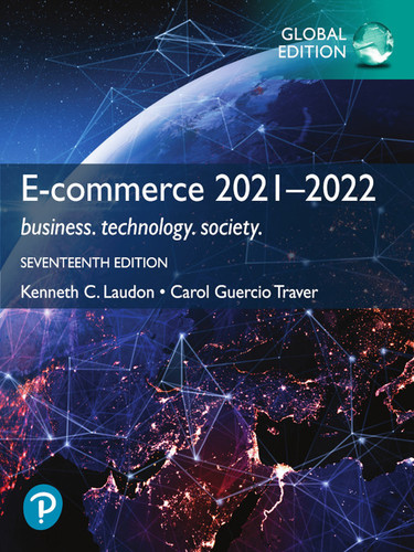 E-Commerce 2021-2022: Business, Technology and Society (17th Edition) Kenneth C. Laudon and Carol Guercio Traver | 9781292409313
