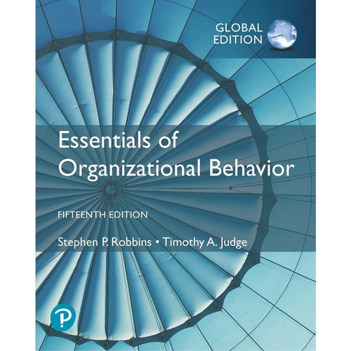 Essentials of Organizational Behavior (15th Global Edition) Stephen P. Robbins and Timothy A. Judge | 9781292406664