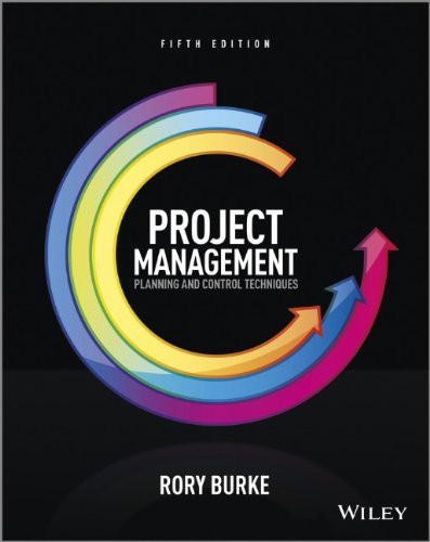Project Management: Planning and Control Techniques (5th Edition) Burke IE