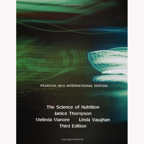 The Science of Nutrition (3rd Edition) Manore IE