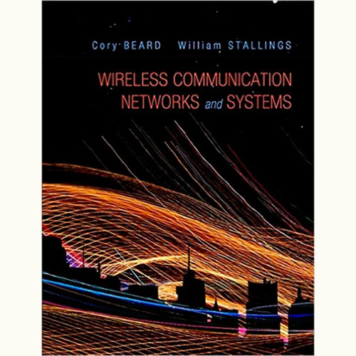Wireless Communication Networks and Systems (1st Edition) Cory Beard and William Stallings