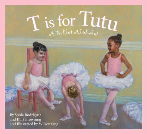 T is For Tutu: A Ballet ABC