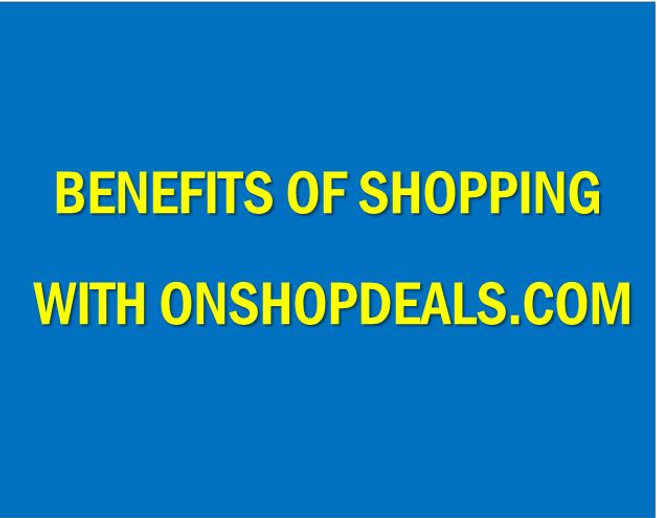 Benefits of shopping with us at OnshopDeals.com