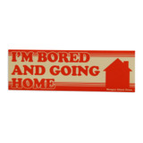 Bored and Going Home Bumper Sticker