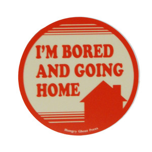 """Bored and Going Home 3"""" Sticker"""