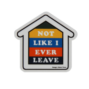 Not Like I Ever Leave Sticker