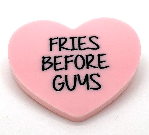 Fries Before Guys - Candy Heart Brooch