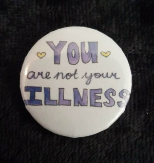 Awareness Button - You Are Not Your Illness