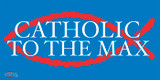 Catholic to the Max Vinyl Bumper Sticker