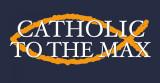 Catholic to the Max (blue) Vinyl Bumper Sticker