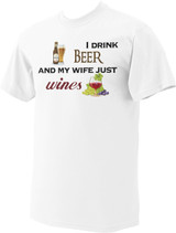 I Drink Beer and My Wife Just Wines T-Shirt