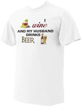 I Wine and My Husband Drinks Beer T-Shirt