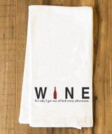 Wine: It's Why I Get Out of Bed Tea Towel