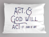 """Act"" St. Joan of Arc Quote Pillowcase"