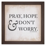 """""""Pray, Hope, & Don't Worry"""" Rustic Framed Quote"""