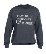 """Pray, Hope, and Don't Worry"" Heather Charcoal Crewneck Sweatshirt"