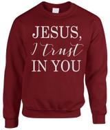 """""""Jesus, I Trust In You"""" Crewneck Sweatshirt"""
