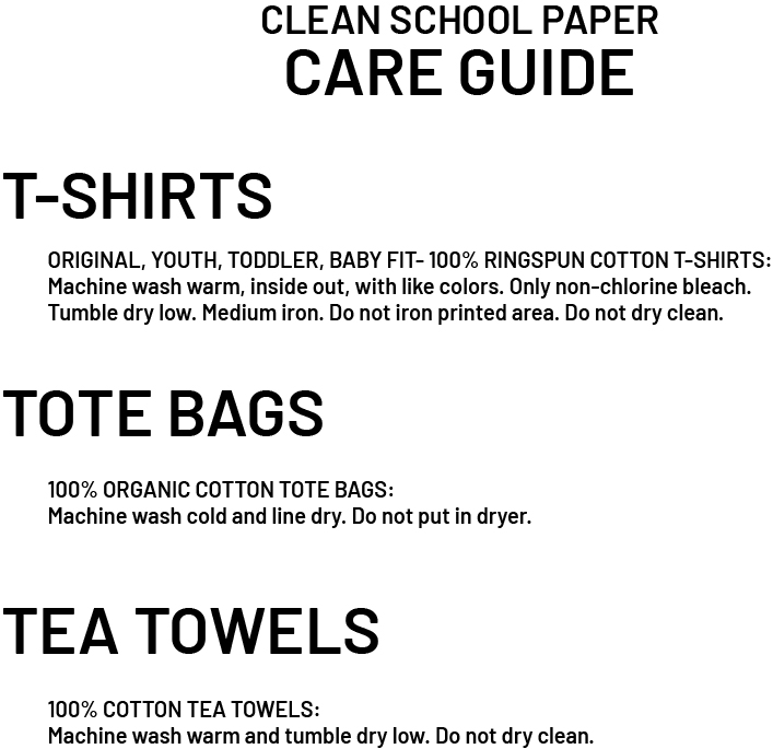 Clean School Paper Care Guide. Learn how to take care of your Clean School Paper goodies.