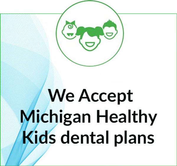 We Accept Michigan Healthy Kids dental plans