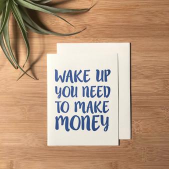 Wake Up You Need to Make Money
