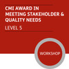 CMI Diploma in Managment and Leadership (Level 5) - Meeting Stakeholder and Quality Needs Module - Premium/Workshops