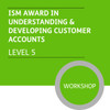 ISM Diploma in Sales and Account Management (Level 5) - Understanding and Developing Customer Accounts Module - Premium/Workshops