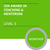 ISM Diploma in Sales and Account Management (Level 5) - Coaching and Mentoring Module - Premium/Workshops