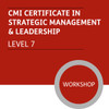 CMI Certificate in Strategic Management and Leadership (Level 7) - Premium/Workshops