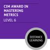 CIM Diploma in Professional Marketing (Level 6) - Mastering Metrics Module - Distance Learning/Lite - CI