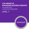 CIM Award in Managing Business Growth (CIM Marketing Leadership Programme - Level 7) - Premium/Workshops