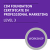 CIM Foundation Certificate in Professional Marketing (Level 3) - Premium/Workshops