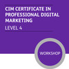 CIM Certificate in Professional Digital Marketing (Level 4) - Premium/Workshops