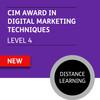 CIM Certificate in Professional Digital Marketing (Level 4) - Digital Marketing Techniques Module - Distance Learning/Lite