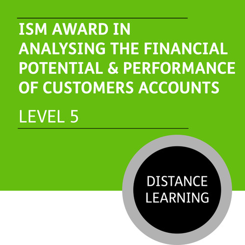 ISM Diploma in Sales and Account Management (Level 5) - Analysing the Financial Potential and Performance of Customer Accounts - Distance Learning/Lite