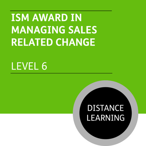 ISM Diploma in Strategic Sales Management (Level 6) - Managing Sales-Related Change Module - Distance Learning/Lite