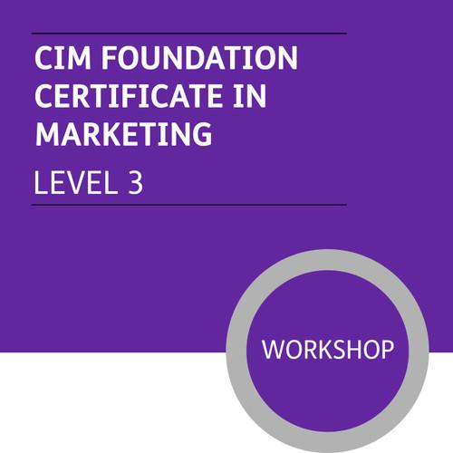 CIM Foundation Certificate in Marketing (Level 3) - Premium/Workshops