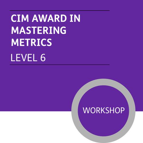 CIM Diploma in Professional Marketing (Level 6) - Mastering Metrics Module - Premium/Workshops - CI