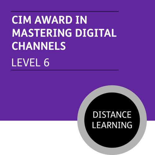 CIM Digital Diploma in Professional Marketing (Level 6) - Mastering Digital Channels Module - Distance Learning/Lite