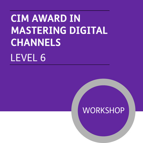 CIM Digital Diploma in Professional Marketing (Level 6) - Mastering Digital Channels Module - Premium/Workshops - CI