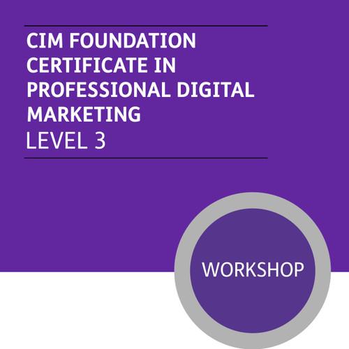 CIM Foundation Certificate in Professional Digital Marketing (Level 3) - Premium/Workshops