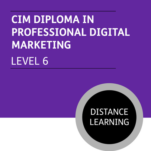 CIM Diploma in Professional Digital Marketing (Level 6) - Distance Learning/Lite