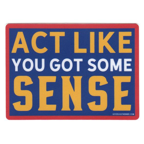 Act Like You Got Some Sense Sticker