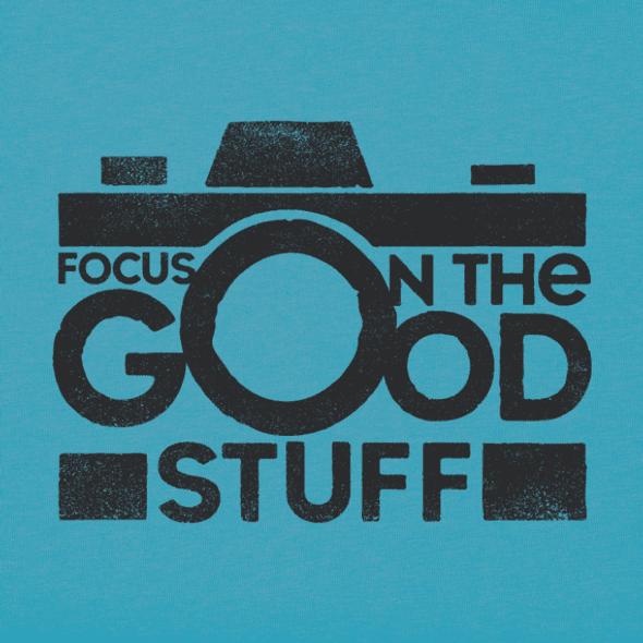 Focus on the Good Stuff  women's tee