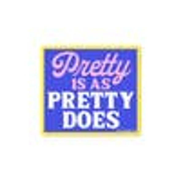 Pretty is as Pretty does Sticker