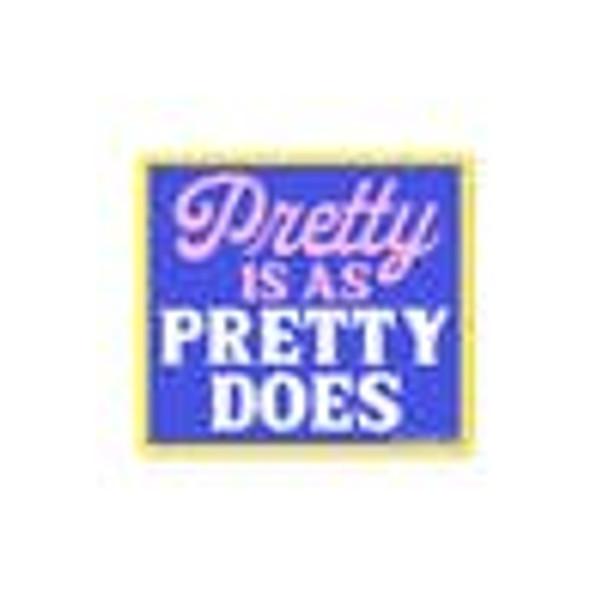 Pretty is as Pretty does Sticker