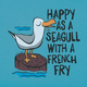 Happy as a Seagull with a French Fry tee
